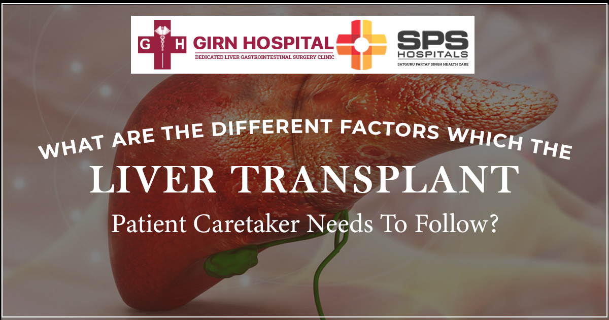 What are the different factors which the liver transplant patient caretaker needs to follow?