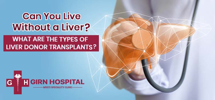 Can you live without a liver? What are the types of liver donor transplants?