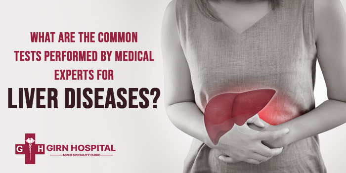 What are the common tests performed by medical experts for Liver Diseases?