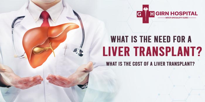 What is the need for a liver transplant? What is the cost of a liver transplant?